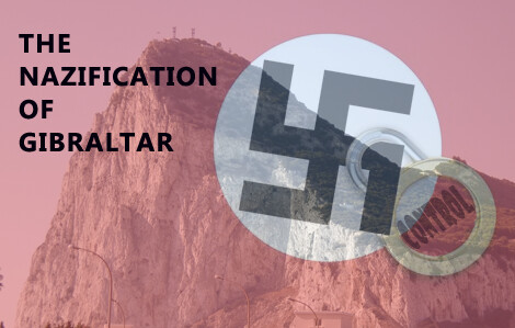 The Nazification of Gibraltar